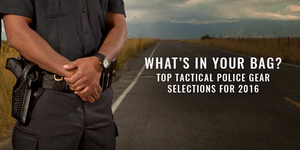 What's In Your Bag? Top Tactical Police Gear Selections for 2016
